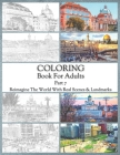 Coloring Book For Adults Part 7: High Resolution Framed Illustrations Featuring Real Places From All Over The World, Helpful Affordable Stress Relievi Cover Image
