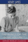 The Wings of the Dove, Volume I (Esprios Classics) Cover Image