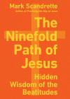The Ninefold Path of Jesus: Hidden Wisdom of the Beatitudes Cover Image
