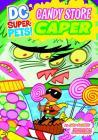 Candy Store Caper (DC Super-Pets) Cover Image