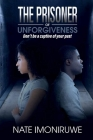 The Prisoner Of Unforgiveness: Don't be a captive to your past Cover Image