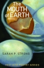 The Mouth of Earth: Poems (Test Site Poetry Series) Cover Image