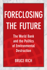 Foreclosing the Future: The World Bank and the Politics of Environmental Destruction Cover Image
