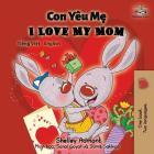 I Love My Mom: Vietnamese English Bilingual Book (Vietnamese English Bilingual Collection) Cover Image