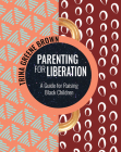 Parenting for Liberation: A Guide for Raising Black Children Cover Image
