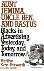 Aunt Jemima, Uncle Ben, and Rastus: Blacks in Advertising, Yesterday, Today, and Tomorrow (Contributions in Afro-American & African Studies #168) Cover Image