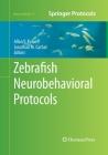Zebrafish Neurobehavioral Protocols (Neuromethods #51) Cover Image