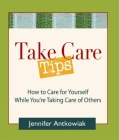 Take Care Tips: How to Take Care for Yourself While You're Taking Care of Others Cover Image
