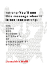 You'll See This Message When It Is Too Late: The Legal and Economic Aftermath of Cybersecurity Breaches (Information Policy) Cover Image