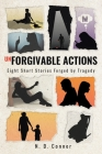 Unforgivable Actions: Eight Short Stories Forged by Tragedy Cover Image