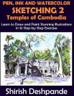 Pen, Ink and Watercolor Sketching 2 - Temples of Cambodia: Learn to Draw and Paint Stunning Illustrations in 10 Step-by-Step Exercises Cover Image