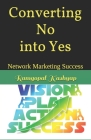 Converting No into Yes: Network Marketing Success Cover Image
