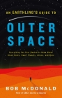 An Earthling's Guide to Outer Space: Everything You Ever Wanted to Know About Black Holes, Dwarf Planets, Aliens, and More Cover Image