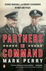 Partners in Command: George Marshall and Dwight Eisenhower in War and Peace Cover Image