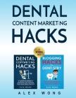 Dental Content Marketing Hacks: 2 Books In 1 - Dental Copywriting Hacks & Blogging Hacks For Dentistry Cover Image