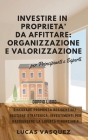 Investire in Proprieta' Da Affittare: ORGANIZZAZIONE E VALORIZZAZIONE.: DOUBLE BOOK The Real Estate Investor and the best professional for investing ( Cover Image