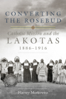 Converting the Rosebud: Catholic Mission and the Lakotas, 18861916 (Civilization of the American Indian #277) Cover Image