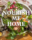 Nourish Me Home: 125 Soul-Sustaining, Elemental Recipes Cover Image