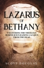 Lazarus of Bethany: Uncovering the Theology Behind Jesus Raising Lazarus From the Dead Cover Image