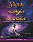 Somos energía cuántica: El secreto cuántico y el despertar de las energías Cover Image