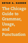 The Chicago Guide to Grammar, Usage, and Punctuation (Chicago Guides to Writing, Editing, and Publishing) Cover Image