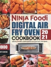 Ninja Foodi Digital Air Fry Oven Cookbook 2021: 1000-Days Easier & Crispier Recipes for Your Family and Friends Cover Image