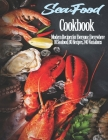 Seafood Cookbook: Modern Recipes for Everyone, Everywhere 10 Seafood, 80 Recipes, 240 Variations Cover Image