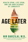 Age Later: Health Span, Life Span, and the New Science of Longevity Cover Image