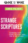 Strange Scriptures: Deciphering 52 Weird, Bizarre, and Curious Verses from the New Testament Cover Image