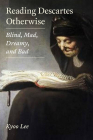 Reading Descartes Otherwise: Blind, Mad, Dreamy, and Bad Cover Image