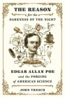 The Reason for the Darkness of the Night: Edgar Allan Poe and the Forging of American Science Cover Image