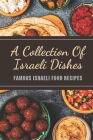 A Collection Of Israeli Dishes: Famous Israeli Food Recipes: Israeli Vegetarian Cookbook Cover Image