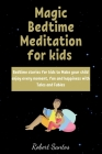 Magic Bedtime Meditation for kids: Bedtime stories for kids to Make your child enjoy every moment, fun and happiness with Tales and Fables Cover Image