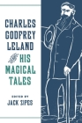 Charles Godfrey Leland and His Magical Tales (Fairy-Tale Studies) Cover Image