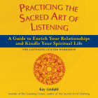 Practicing the Sacred Art of Listening: A Guide to Enrich Your Relationships and Kindle Your Spiritual Life (Art of Spiritual Living) Cover Image