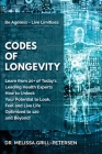 Codes of Longevity: Learn from 20+ of Today's Leading Health Experts How to Unlock Your Potential to Look, Feel and Live Life Optimized to Cover Image