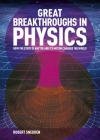 Great Breakthroughs in Physics: How the Story of Matter and Its Motion Changed the World Cover Image