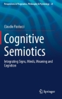Cognitive Semiotics: Integrating Signs, Minds, Meaning and Cognition (Perspectives in Pragmatics #24) Cover Image