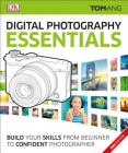 Digital Photography Essentials: Build Your Skills from Beginner to Confident Photographer Cover Image