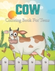 Cow Coloring Book for Teens: Cows Adult Coloring Book For Stress Relief and Relaxation - Beautiful Cow Coloring Book For Adults. Cover Image