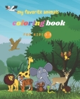 my favorite animals coloring book for kids +3: : 50 cute animals, adorable pets, woodland creatures and jungle beasts . fun and easy coloring pages fo Cover Image