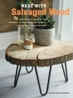 Made with Salvaged Wood: 35 Contemporary Projects for Furniture & Other Home Accessories Created from Recycled Wood Cover Image