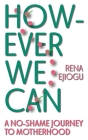 However We Can: A No-Shame Journey to Motherhood Cover Image