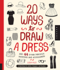 20 Ways to Draw a Dress and 44 Other Fabulous Fashions and Accessories: A Sketchbook for Artists, Designers, and Doodlers Cover Image