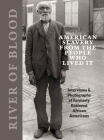 River of Blood: American Slavery from the People Who Lived It: Interviews & Photographs of Formerly Enslaved African Americans Cover Image