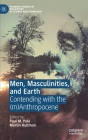 Men, Masculinities, and Earth: Contending with the (M)Anthropocene (Palgrave Studies in the History of Science and Technology) Cover Image