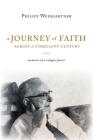 A Journey of Faith Across a Turbulent Century: The Memoirs of Philipp Weingartner Cover Image