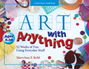 Art with Anything: 52 Weeks of Fun with Everyday Stuff Cover Image
