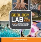 Geology Lab for Kids: 52 Projects to Explore Rocks, Gems, Geodes, Crystals, Fossils, and Other Wonders of the Earth's Surface Cover Image