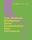Can Artificial Intelligence Raise Productivities And Efficiences Cover Image
